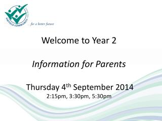 Welcome to Year 2 Information for Parents  Thursday 4 th  September 2014 2:15pm, 3:30pm, 5:30pm