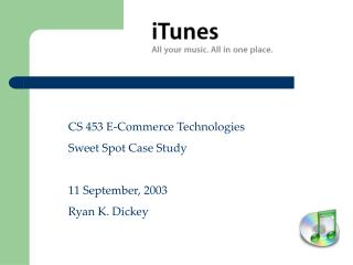CS 453 E-Commerce Technologies Sweet Spot Case Study 11 September, 2003 Ryan K. Dickey