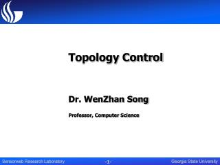 Topology Control Dr. WenZhan Song Professor, Computer Science