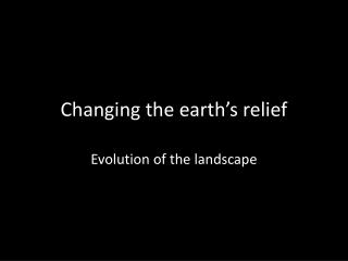 Changing the earth's relief