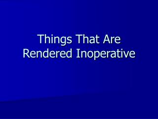 Things That Are Rendered Inoperative