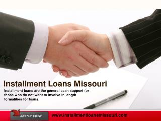 Installment Loans Missouri- Get Cash Advanced With Easy Repa