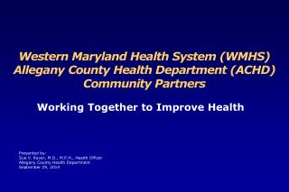 Western Maryland Health System (WMHS) Allegany County Health Department (ACHD) Community Partners