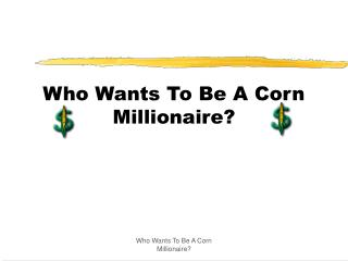 Who Wants To Be A Corn Millionaire?