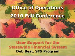 User Support for the  Statewide Financial System  Deb Best, SFS Program