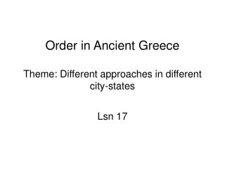 Order in Ancient Greece Theme: Different approaches in different city-states