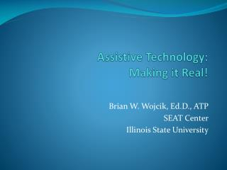 Assistive Technology:   Making  it Real!