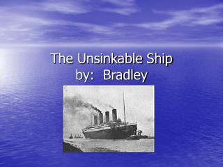 The Unsinkable Ship by:  Bradley