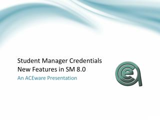 Student Manager Credentials New Features in SM 8.0