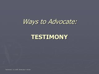 Ways to Advocate: TESTIMONY