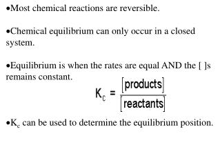 Most chemical reactions are reversible.  Chemical equilibrium can only occur in a closed system.