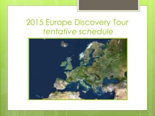 2015 Europe Discovery Tour tentative schedule