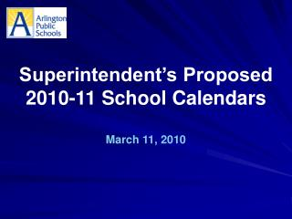 Superintendent's Proposed 2010-11 School Calendars March 11, 2010