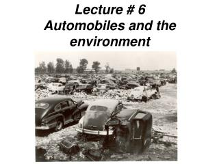Lecture # 6 Automobiles and the environment