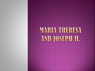 Maria Theresa and Joseph II.