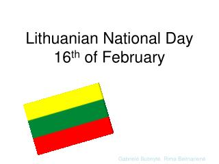 Lithuanian National Day  16 th  of February