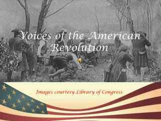 Voices of the American Revolution Images courtesy Library of Congress