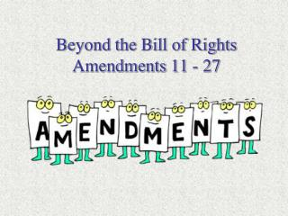 Beyond the Bill of Rights Amendments 11 - 27