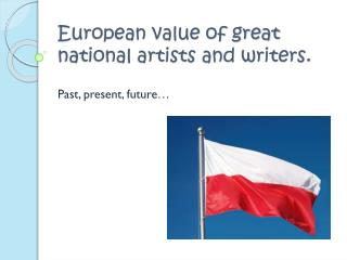 European value of great national artists and writers.
