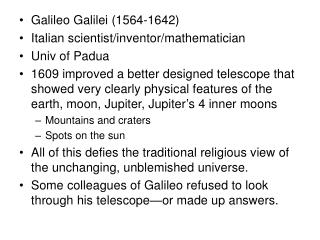 Galileo Galilei (1564-1642) Italian scientist/inventor/mathematician Univ of Padua