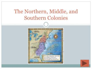 The Northern, Middle, and Southern Colonies