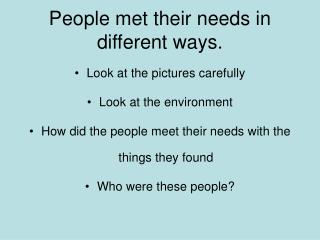 People met their needs in different ways.