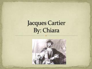 Jacques Cartier By: Chiara