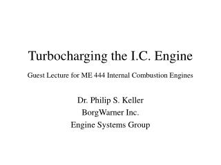 Turbocharging the I.C. Engine Guest Lecture for ME 444 Internal Combustion Engines