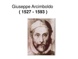 Giuseppe Arcimboldo ( 1527 - 1593 )