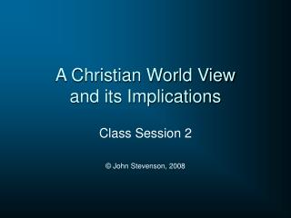 A Christian World View and its Implications