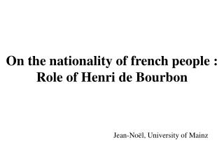 On the nationality of french people : Role of Henri de Bourbon