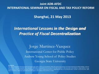 Joint  ADB -AFDC  INTERNATIONAL  SEMINAR ON FISCAL AND TAX POLICY REFORM Shanghai , 21 May 2013