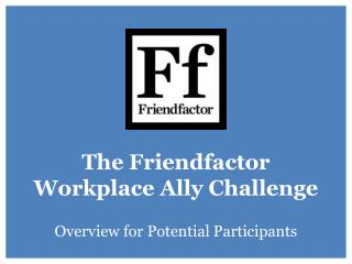 The Friendfactor  Workplace Ally Challenge Overview for Potential Participants