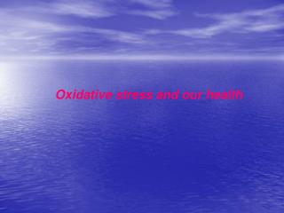 Oxidative stress and our health