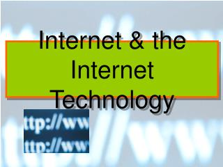 Internet & the Internet Technology