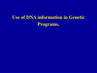 Use of DNA information in Genetic Programs .