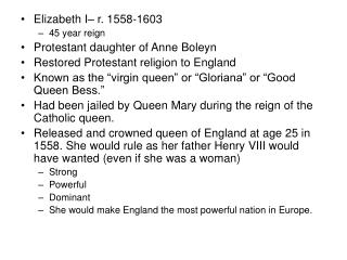Elizabeth I– r. 1558-1603 45 year reign Protestant daughter of Anne Boleyn