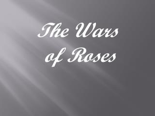 The Wars  of Roses