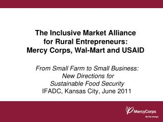 The Inclusive Market Alliance  for Rural Entrepreneurs:  Mercy Corps, Wal-Mart and USAID