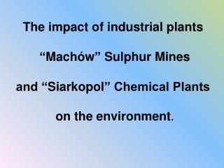 "- Location of the city - Tarnobrzeg Sights - ""Machów"" Sulphur Mine - ""Siarkopol"" Chemical Plants"