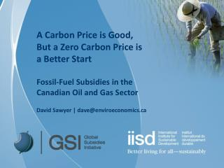 A Carbon Price is Good,  But a Zero Carbon Price is  a Better Start  Fossil-Fuel Subsidies in the