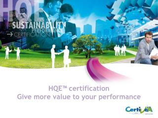 HQE™ certification Give more value to your performance