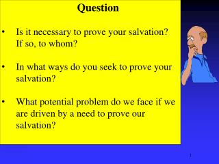 Question Is it necessary to prove your salvation?  If so, to whom?