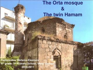 The  Orta  mosque &  The twin  Hamam