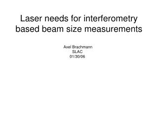 Laser needs for interferometry based beam size measurements