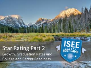 Star Rating Part 2 Growth, Graduation Rates and  College and Career Readiness