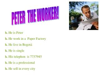 PETER  THE WORKER!