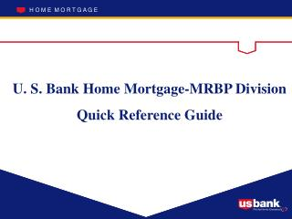 U. S. Bank Home Mortgage-MRBP Division Quick Reference Guide