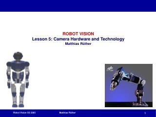 ROBOT VISION Lesson 5: Camera Hardware and Technology Matthias Rüther