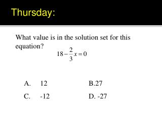 What value is in the solution set for this equation? 		A.	12			B.27 		C. 	-12			D. -27